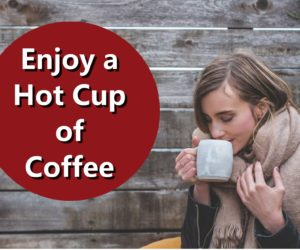 Enjoy A Hot Cup Of Coffee to Start Your Day Right