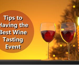Tips and Ideas in Hosting the Best Wine Tasting Event