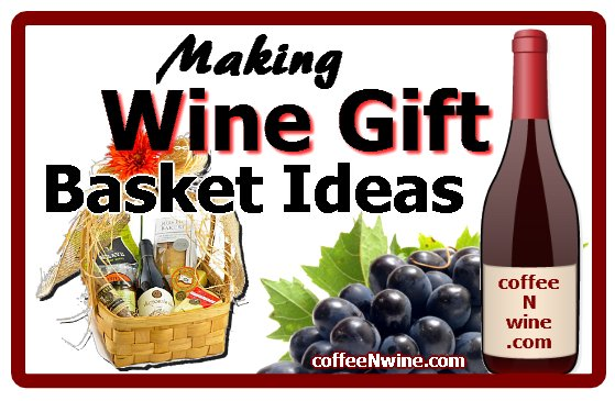 Making Wine Gift Basket Ideas