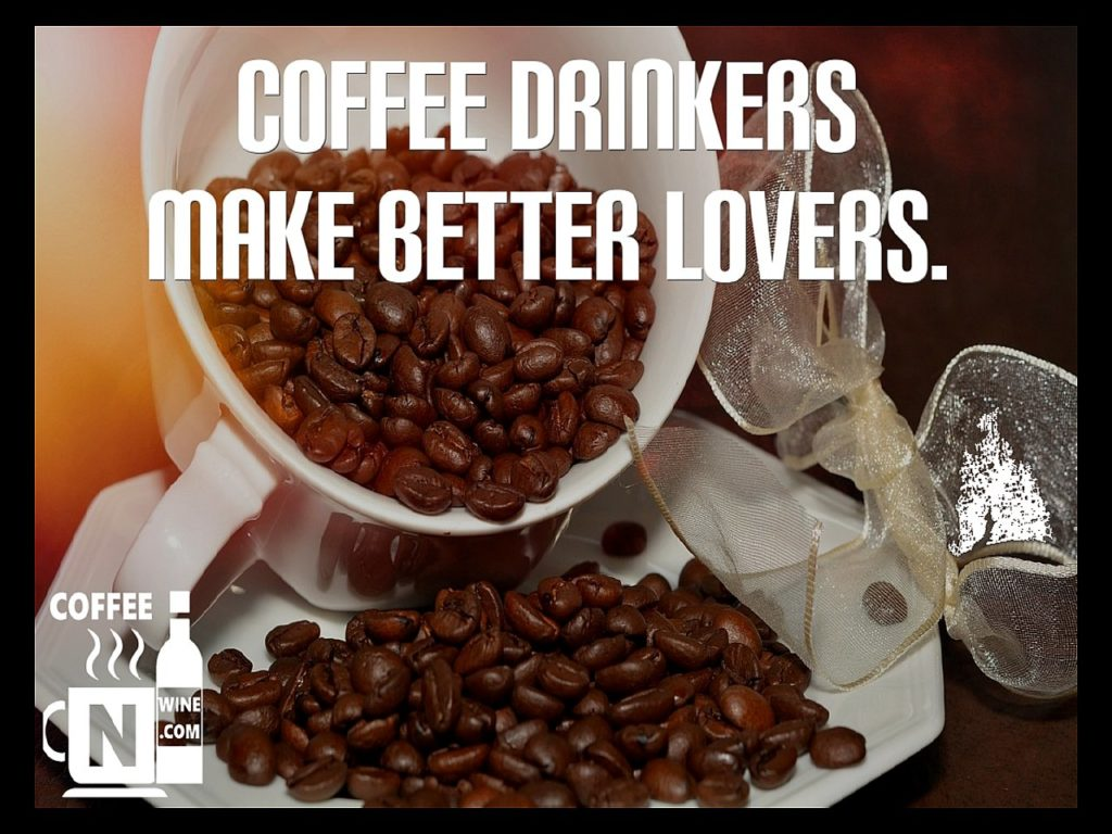 Coffee drinkers make better lovers - Quotes About Coffee