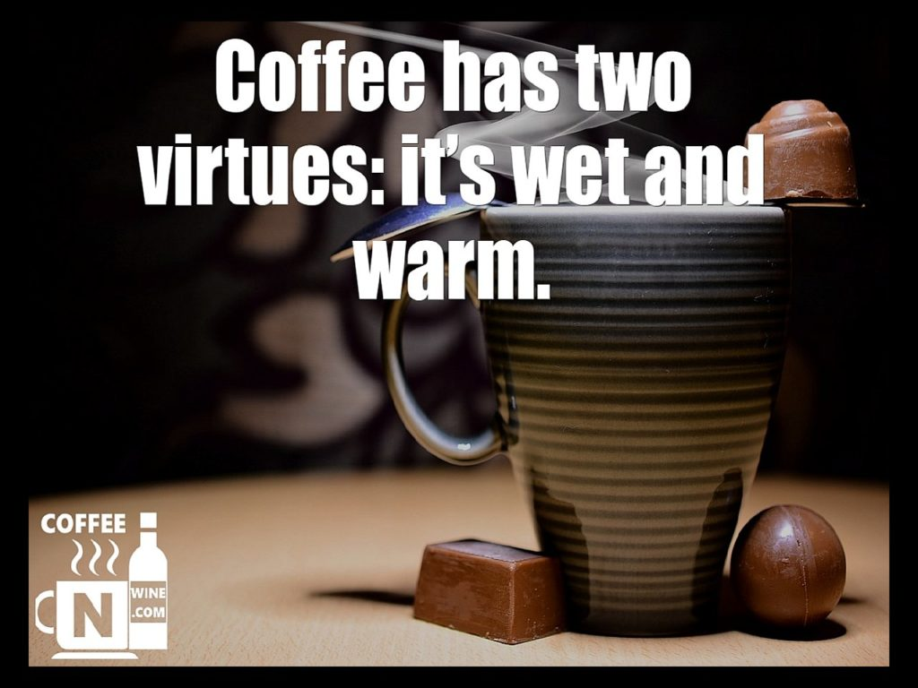 Coffee has two virtues it is wet and warm - Quotes About Coffee