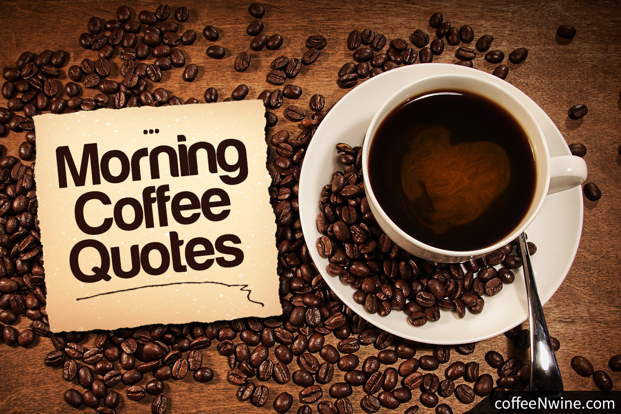 Coffee Quotes: Top Morning Coffee Quotes That I Liked