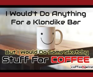 Would You Do Some Sketchy Stuff for Some COFFEE?