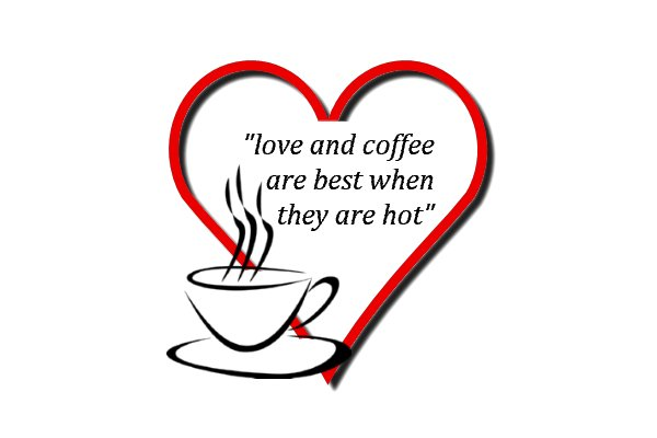 love and coffee are best when they are hot