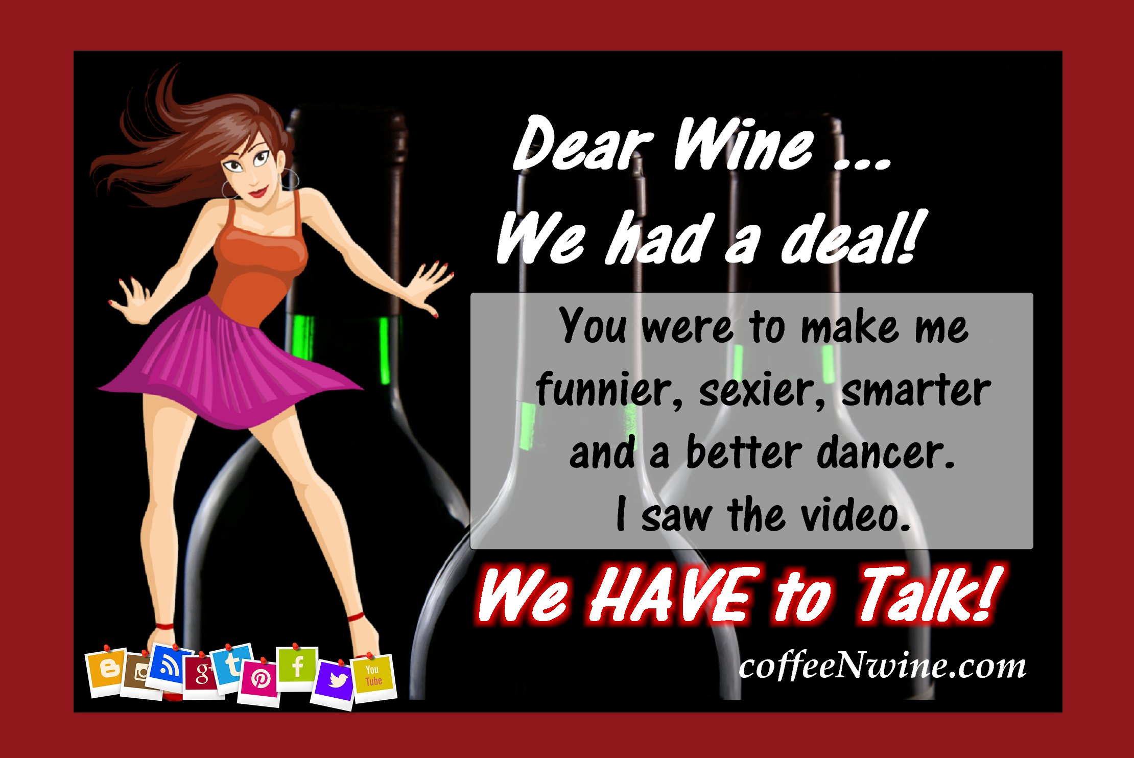 Dear Wine We Have To Talk