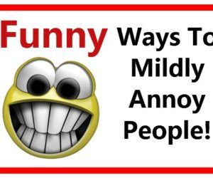 How To Mildly Annoy People