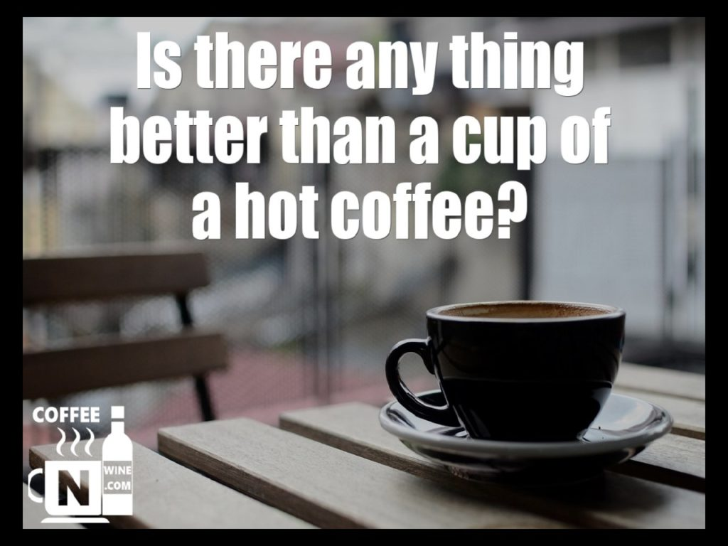 Is there anything better than a cup of coffee - Quotes About Coffee