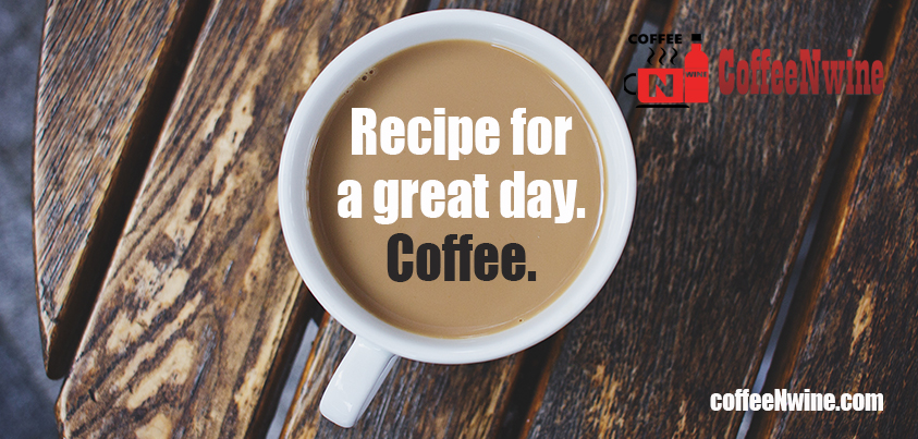 Recipe for a great day, Coffee - Morning Coffee Quotes