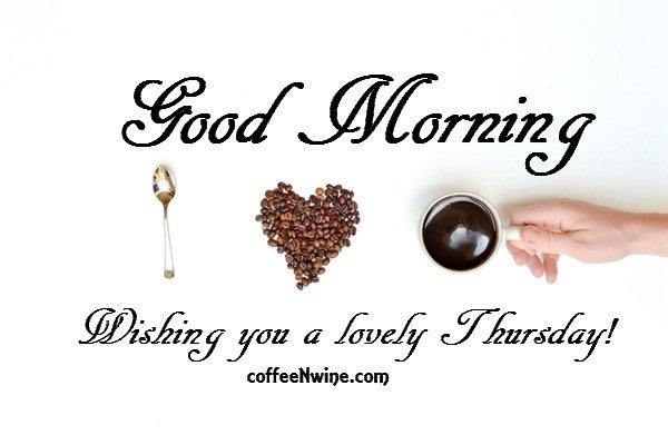 Good Morning. Wishing you a Lovely Thursday - Thursday Morning Coffee