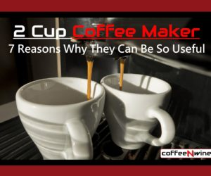 2 Cup Coffee Maker – 7 Reasons To Get One