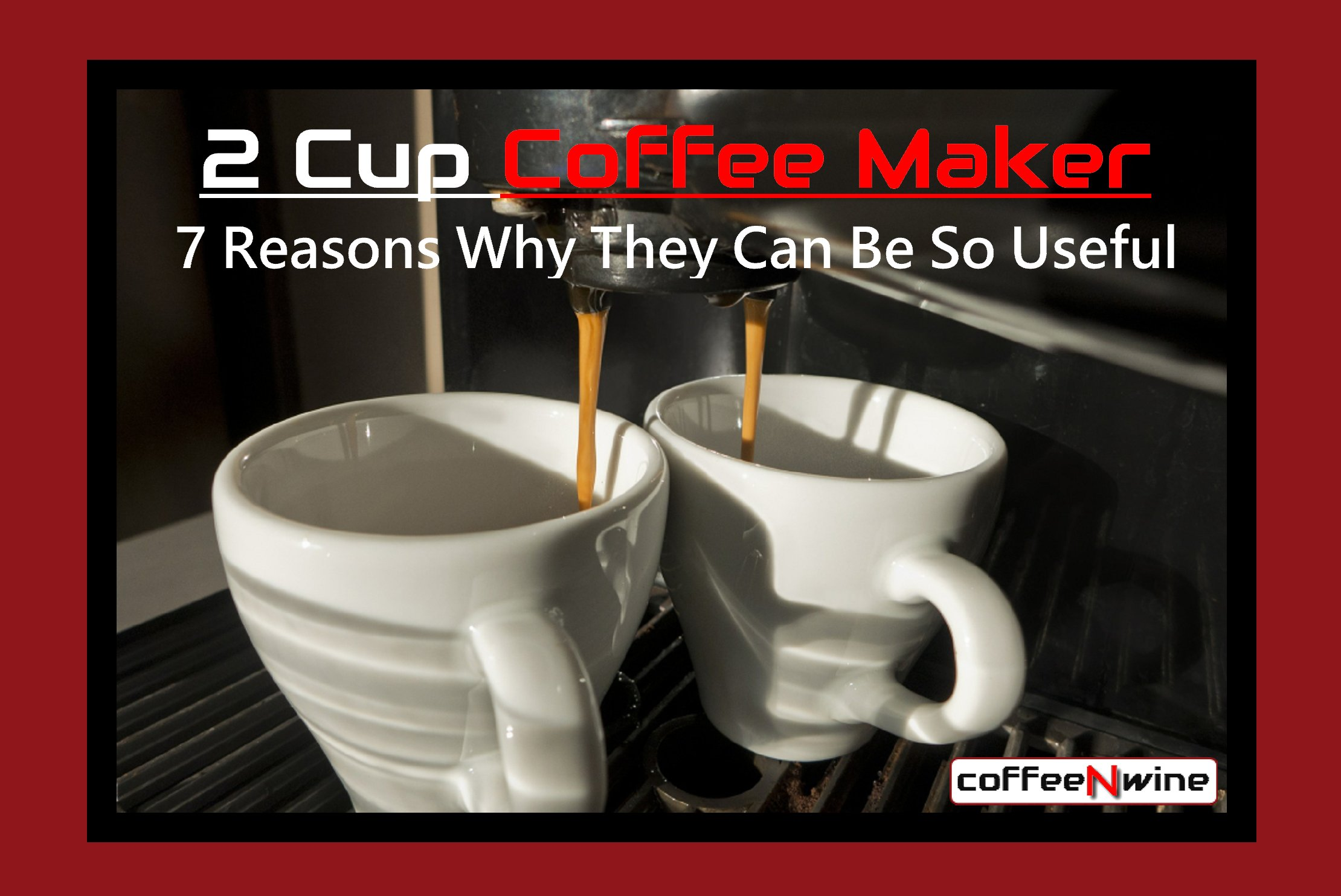 2 Cup Coffee Maker - 7 Reasons Why They Can Be So Useful