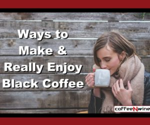 Ways to Make and Really Enjoy Black Coffee